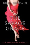 The Savage Grace: A Dark Divine Novel - Bree Despain