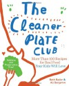 The Cleaner Plate Club: Raising Healthy Eaters One Meal at a Time - Beth Bader, Ali Benjamin