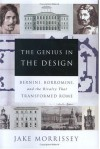 The Genius in the Design: Bernini, Borromini, and the Rivalry That Transformed Rome - Jake Morrissey