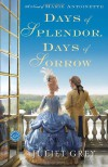 Days of Splendor, Days of Sorrow: A Novel of Marie Antoinette - Juliet Grey