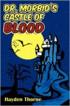 Dr. Morbid's Castle of Blood - Hayden Thorne