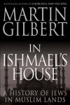In Ishmael's House: A History of Jews in Muslim Lands - Martin Gilbert