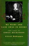 My Wars Are Laid Away in Books: The Life of Emily Dickinson (Modern Library Paperbacks) - Alfred Habegger