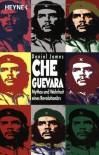 Che Guevara: Mythos und Wahrheit eines Revolutionärs - Daniel James
