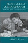 Reading Victorian Schoolrooms: Childhood and Education in Nineteenth-Century Fiction - Elizabeth Gargano