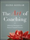 The Art of Coaching: Effective Strategies for School Transformation - Elena Aguilar