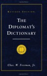 The Diplomat's Dictionary: Managing Risk and Change in the International System - Chas W. Freeman Jr.