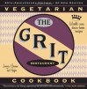 The Grit Cookbook: World-Wise, Down-Home Recipes - Jessica Greene, Ted Hafer
