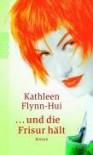... und die Frisur hält. - Kathleen Flynn-Hui;Kathleen Flynn- Hui;Susanne Goga-Klinkenberg;Susanne Goga- Klinkenberg