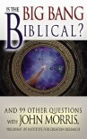 Is the Big Bang Biblical? - John D. Morris