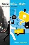 Friend. Follow. Text.: #storiesFromLivingOnline - Shawn Syms, Marcy Rogers, Sonal Champsee, Angelique Stevens, Clayton Littlewood, Steve Karas, Kate Baggott, Lisa Mrock, Greg Kearney, Wyl Villacres, Judy Darley, Robert Holt, Jessica Westhead, Sara Press, K. Tait Jarboe, Steven Heighton, Dorianne Emmerton, Christopher Woo