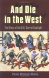 And Die in the West: The Story of the O.K. Corral Gunfight - Paula Mitchell Marks