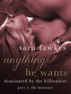 Anything He Wants 5: The Betrayal  - Sara Fawkes