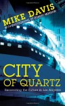 City of Quartz: Excavating the Future in Los Angeles - Mike Davis, Robert Morrow