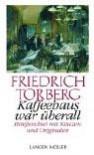 Kaffeehaus war überall: Briefwechsel mit Käuzen und Originalen - Friedrich Torberg