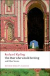 The Man Who Would Be King and Other Stories (Oxford World's Classics) - Rudyard Kipling