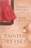 Painted Dresses: A Novel - Patricia Hickman