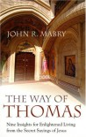 The Way of Thomas: Nine Insights for Enlightened Living from the Secret Sayings of Jesus - John R. Mabry