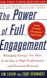 The Power of Full Engagement: Managing Energy, Not Time, Is the Key to High Performance and Personal Renewal - Jim Loehr, Tony Schwartz