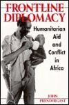 Frontline Diplomacy: Humanitarian Aid and Conflict in Africa - John Prendergast