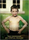 O Me of Little Faith: True Confessions of a Spiritual Weakling - Jason Boyett