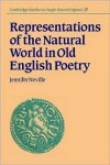 Representations of the Natural World in Old English Poetry - Jennifer Neville,  Simon Keynes (Editor),  Andy Orchard (Editor)