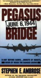 Pegasus Bridge: June 6, 1944 - Stephen E. Ambrose