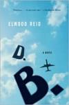 D.B.: A Novel - Elwood Reid