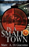 In A Small Town (A Small Town Series: Book One) - Marc A. DiGiacomo
