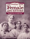 A Genealogist's Guide to Discovering Your Female Ancestors: Special Strategies for Uncovering Hard-To-Find Information about Your Female Lineage (Genealogist's Guides to Discovering Your Ancestor...) - Sharon DeBartolo Carmack