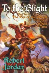 To The Blight: The Eye of the World, part 2 (Wheel of Time, #1-2) - Robert Jordan