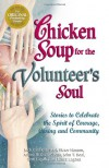 Chicken Soup for the Volunteer's Soul: Stories to Celebrate the Spirit of Courage, Caring and Community (Chicken Soup for the Soul) - Jack Canfield, Mark Victor Hansen, Arline McGraw Oberst, John T. Boal, Tom Lagana, Laura Lagana