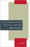 Culture Counts: Faith and Feeling in a World Besieged - Roger Scruton