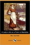 A Lady's Life On A Farm In Manitoba - Mrs. Cecil Hall