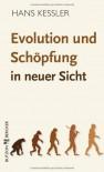 Evolution und Schöpfung in neuer Sicht - Hans Kessler