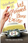 Just Married, Please Excuse - Yashodhara Lal