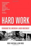 Hard Work: Remaking the American Labor Movement - Rick Fantasia, Kim Voss