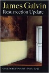 Resurrection Update: Collected Poems, 1975-1997 - James Galvin
