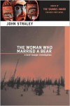 The Woman Who Married a Bear - John Straley