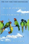 The Wild Parrots of Telegraph Hill: A Love Story . . .with Wings - Mark Bittner