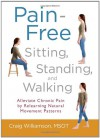 Pain-Free Sitting, Standing, and Walking: Alleviate Chronic Pain by Relearning Natural Movement Patterns - Craig  Williamson