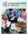Communicating in Groups: Applications and Skills - Katherine L. Adams,  Gloria J. Galanes