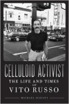 Celluloid Activist: The Life and Times of Vito Russo - Michael Schiavi