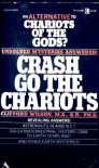 """Crash Go The Chariots: An Alternative To """"Chariots Of The Gods""""? - Clifford A. Wilson"""