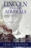 Lincoln and His Admirals - Craig L. Symonds