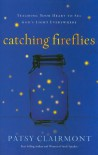 Catching Fireflies: Teaching Your Heart to See God's Light Everywhere - Patsy Clairmont
