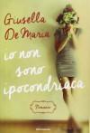 Io non sono ipocondriaca - Giusella De Maria