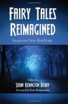 Fairy Tales Reimagined: Essays on New Retellings - Susan Redington Bobby, Kate Bernheimer
