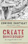 Create Dangerously: The Immigrant Artist at Work (The Toni Morrison Lecture Series) - Edwidge Danticat