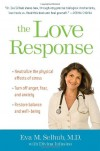 The Love Response: Your Prescription to Turn Off Fear, Anger, and Anxiety to Achieve Vibrant Health and Transform Your Life - Eva M. Selhub